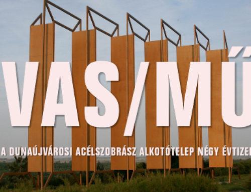 VAS/MŰ – A dunaújvárosi acélszobrász alkotótelep négy évtizede